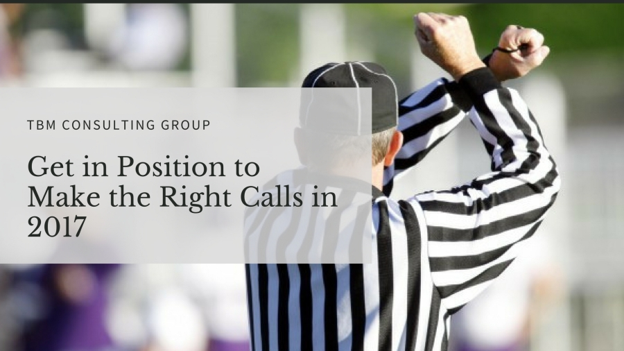 get-in-position-to-make-the-right-calls-in-2017